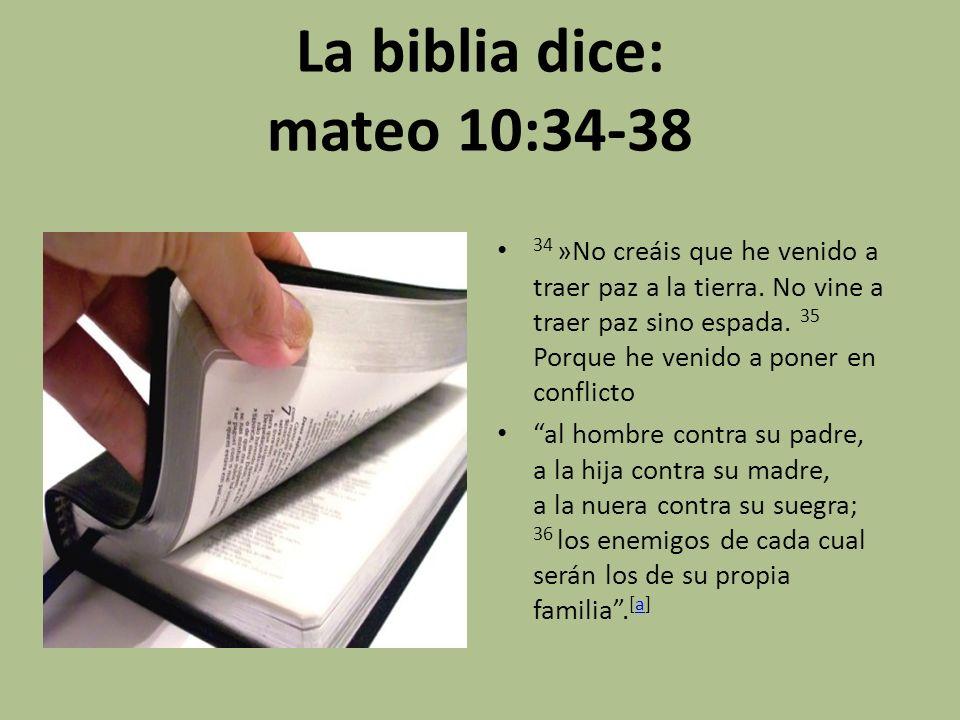 La biblia dice: mateo 10:34-38 34 »No creáis que he venido a traer paz a la tierra. No vine a traer paz sino espada. 35 Porque he venido a poner en co