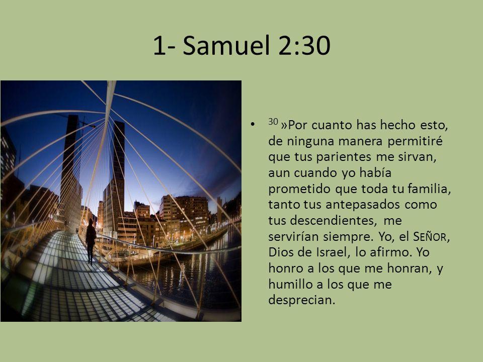 1- Samuel 2:30 30 »Por cuanto has hecho esto, de ninguna manera permitiré que tus parientes me sirvan, aun cuando yo había prometido que toda tu famil
