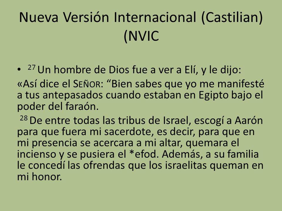 Nueva Versión Internacional (Castilian) (NVIC 27 Un hombre de Dios fue a ver a Elí, y le dijo: «Así dice el S EÑOR : Bien sabes que yo me manifesté a