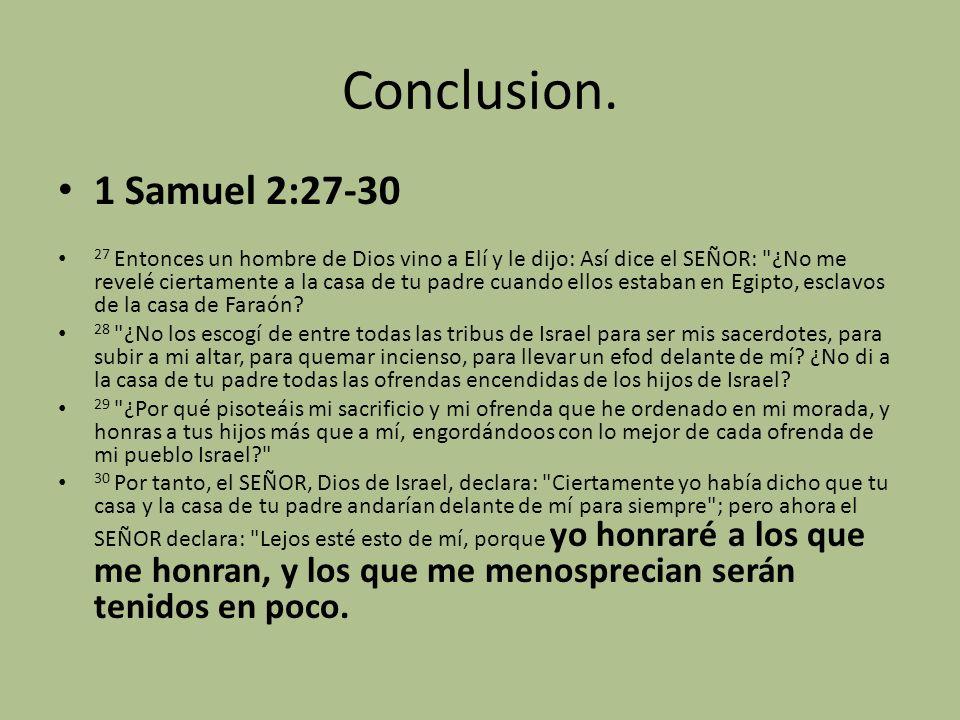 Conclusion. 1 Samuel 2:27-30 27 Entonces un hombre de Dios vino a Elí y le dijo: Así dice el SEÑOR: