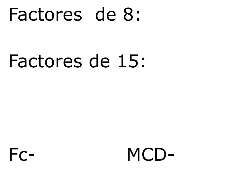 Factores de 8: Factores de 15: Fc- MCD-