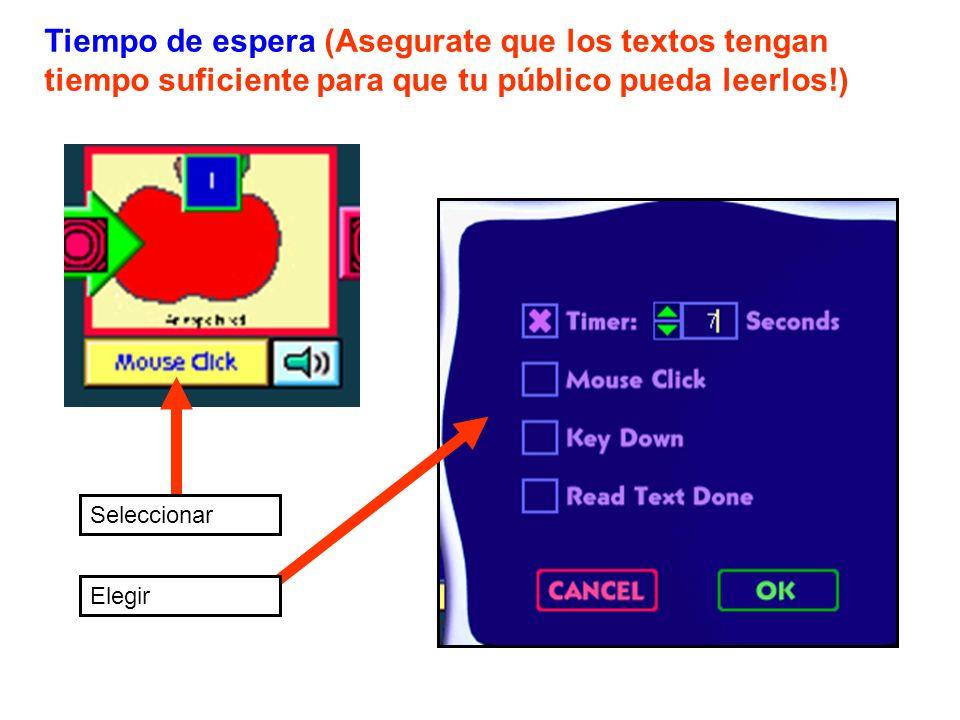 Tiempo de espera (Asegurate que los textos tengan tiempo suficiente para que tu público pueda leerlos!) Seleccionar Elegir