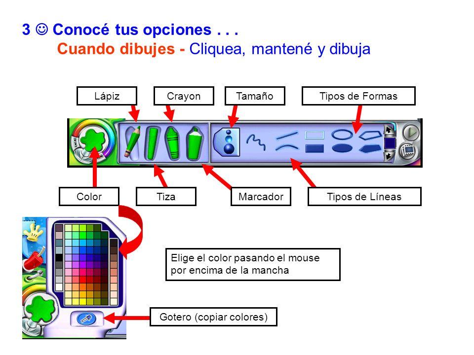 LápizCrayon Marcador TamañoTipos de Formas Tipos de LíneasColorTiza 3 Conocé tus opciones... Cuando dibujes - Cliquea, mantené y dibuja Gotero (copiar