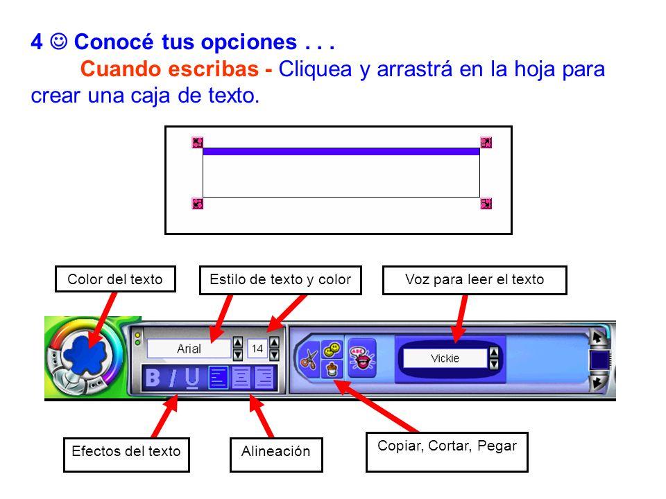 4 Conocé tus opciones... Cuando escribas - Cliquea y arrastrá en la hoja para crear una caja de texto. Estilo de texto y colorColor del textoVoz para