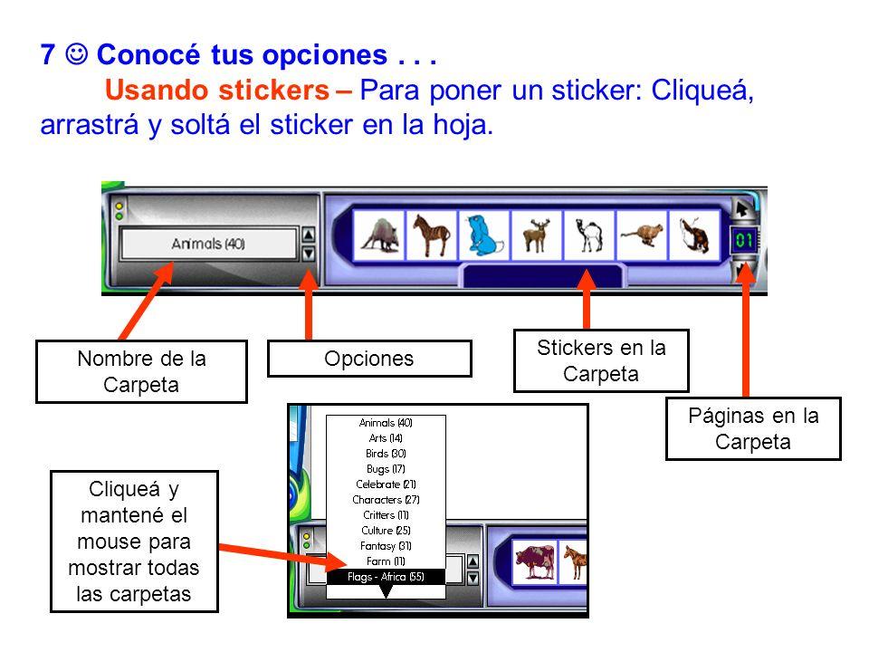 7 Conocé tus opciones... Usando stickers – Para poner un sticker: Cliqueá, arrastrá y soltá el sticker en la hoja. Opciones Stickers en la Carpeta Nom