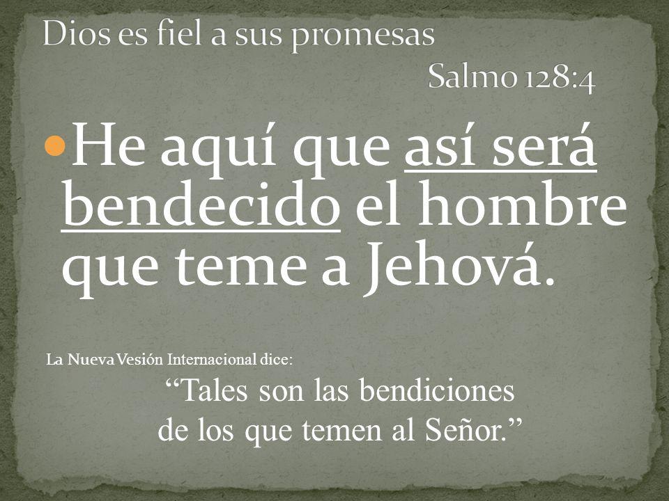 He aquí que así será bendecido el hombre que teme a Jehová. La Nueva Vesi ón Internacional dice: Tales son las bendiciones de los que temen al Señor.