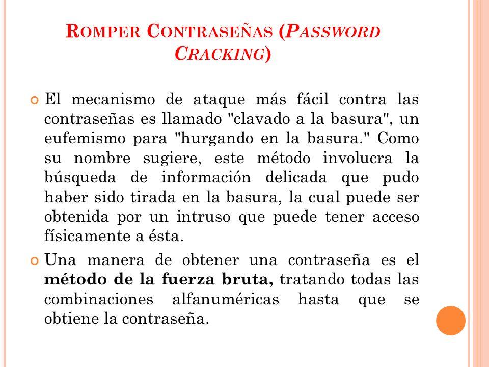 R OMPER C ONTRASEÑAS ( P ASSWORD C RACKING ) El mecanismo de ataque más fácil contra las contraseñas es llamado