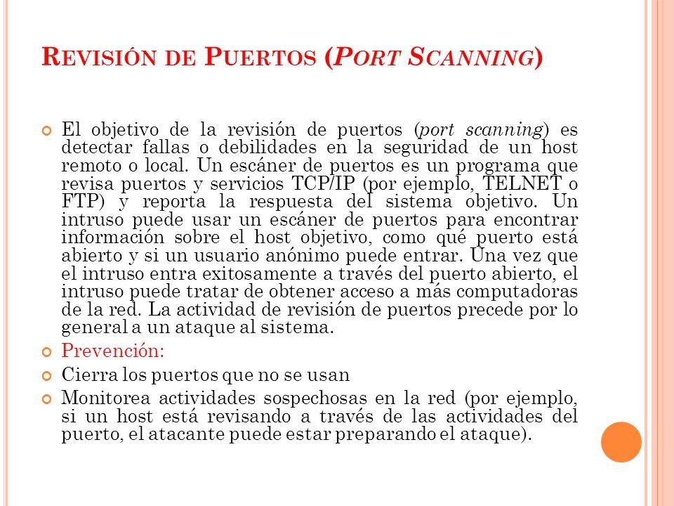 R EVISIÓN DE P UERTOS ( P ORT S CANNING ) El objetivo de la revisión de puertos ( port scanning ) es detectar fallas o debilidades en la seguridad de un host remoto o local.