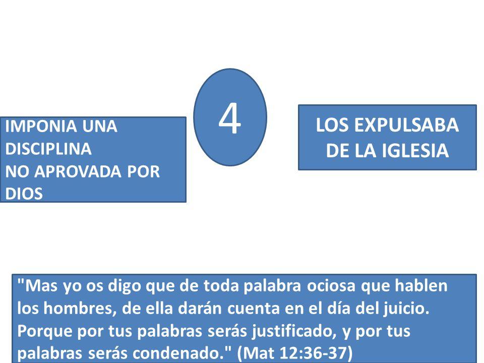 4 IMPONIA UNA DISCIPLINA NO APROVADA POR DIOS LOS EXPULSABA DE LA IGLESIA