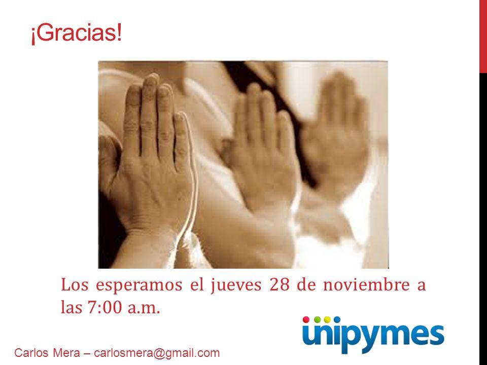 ¡Gracias! Carlos Mera – carlosmera@gmail.com Los esperamos el jueves 28 de noviembre a las 7:00 a.m.
