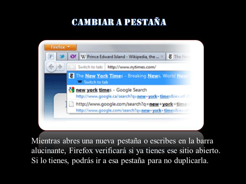 Mientras abres una nueva pestaña o escribes en la barra alucinante, Firefox verificará si ya tienes ese sitio abierto. Si lo tienes, podrás ir a esa p