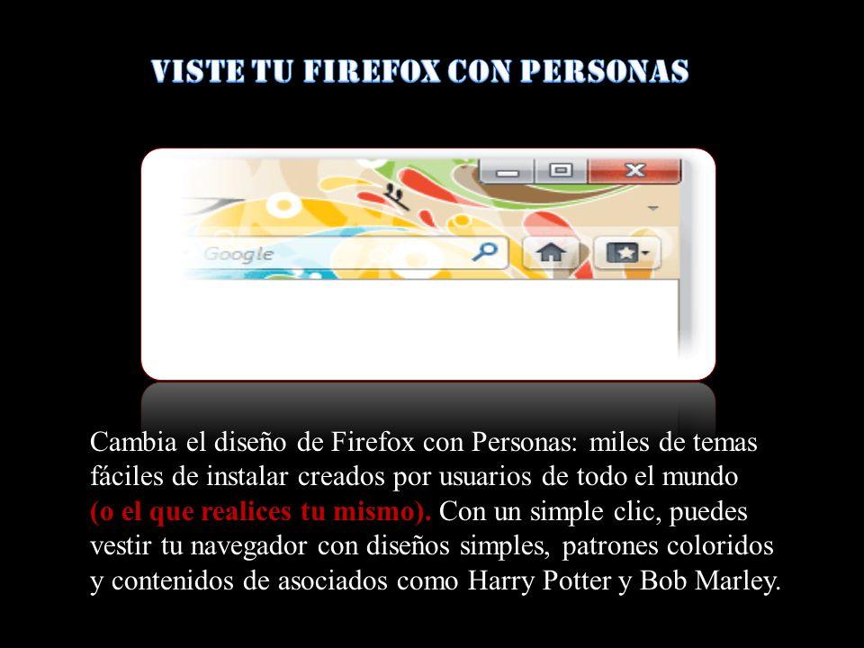 Cambia el diseño de Firefox con Personas: miles de temas fáciles de instalar creados por usuarios de todo el mundo (o el que realices tu mismo).