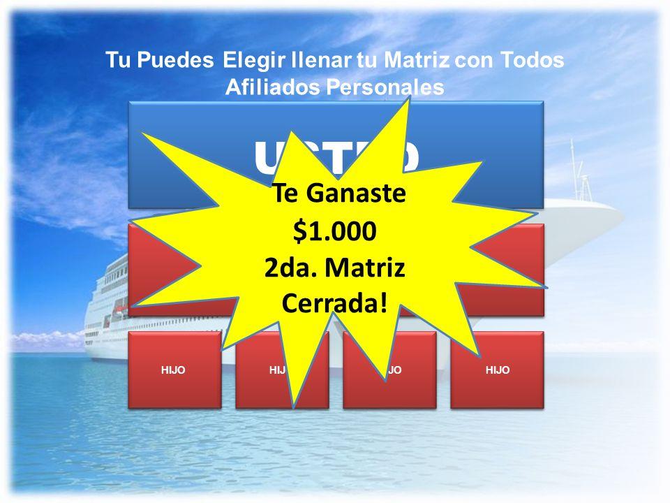 HIJO USTED Tu Puedes Elegir llenar tu Matriz con Todos Afiliados Personales Te Ganaste $1.000 2da.