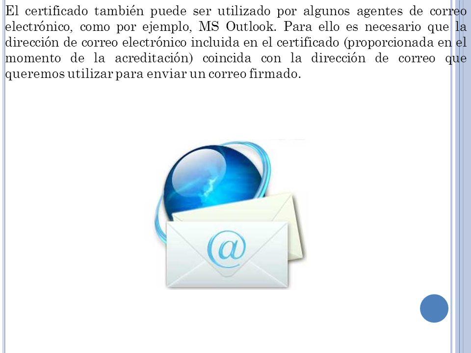 El certificado también puede ser utilizado por algunos agentes de correo electrónico, como por ejemplo, MS Outlook. Para ello es necesario que la dire
