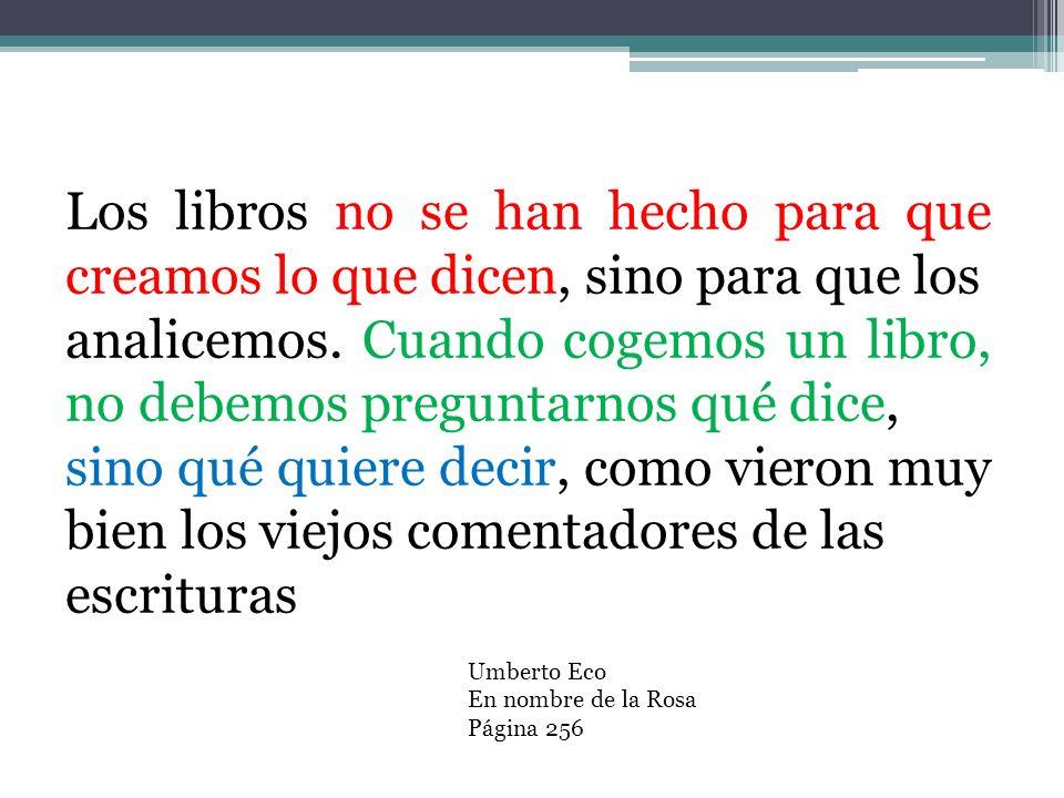 Los libros no se han hecho para que creamos lo que dicen, sino para que los analicemos.