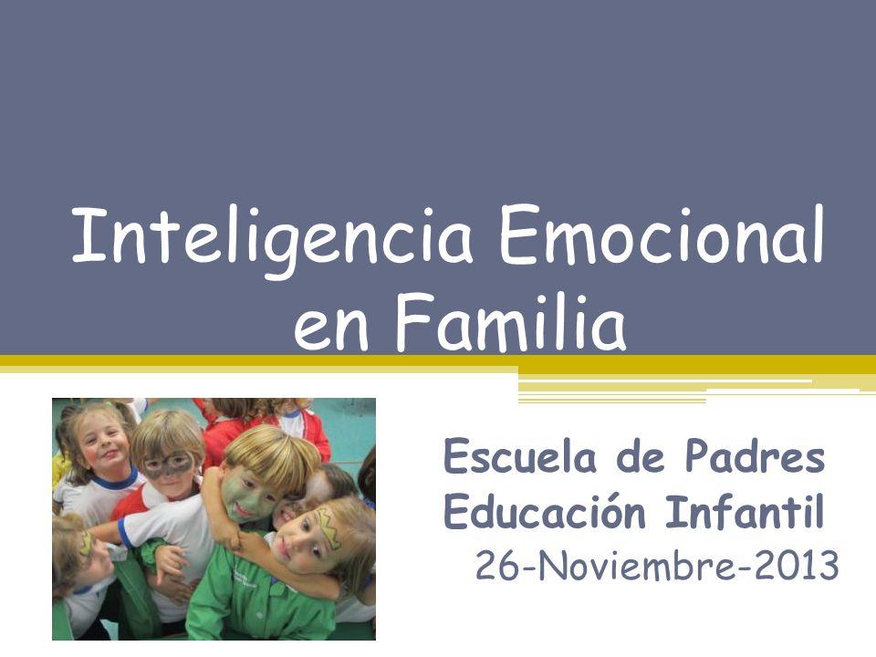 Inteligencia Emocional en Familia Escuela de Padres Educación Infantil 26-Noviembre-2013