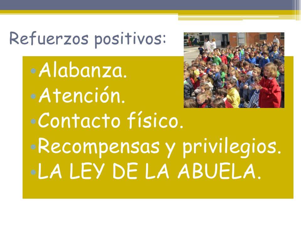 Refuerzos positivos: Alabanza. Atención. Contacto físico. Recompensas y privilegios. LA LEY DE LA ABUELA.