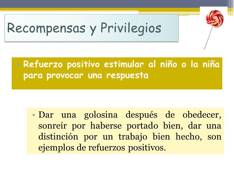 Recompensas y Privilegios Refuerzo positivo estimular al niño o la niña para provocar una respuesta Dar una golosina después de obedecer, sonreír por