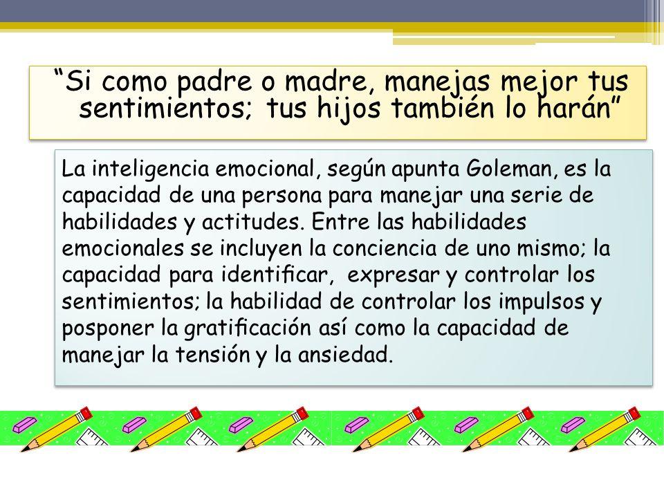 La inteligencia emocional, según apunta Goleman, es la capacidad de una persona para manejar una serie de habilidades y actitudes. Entre las habilidad