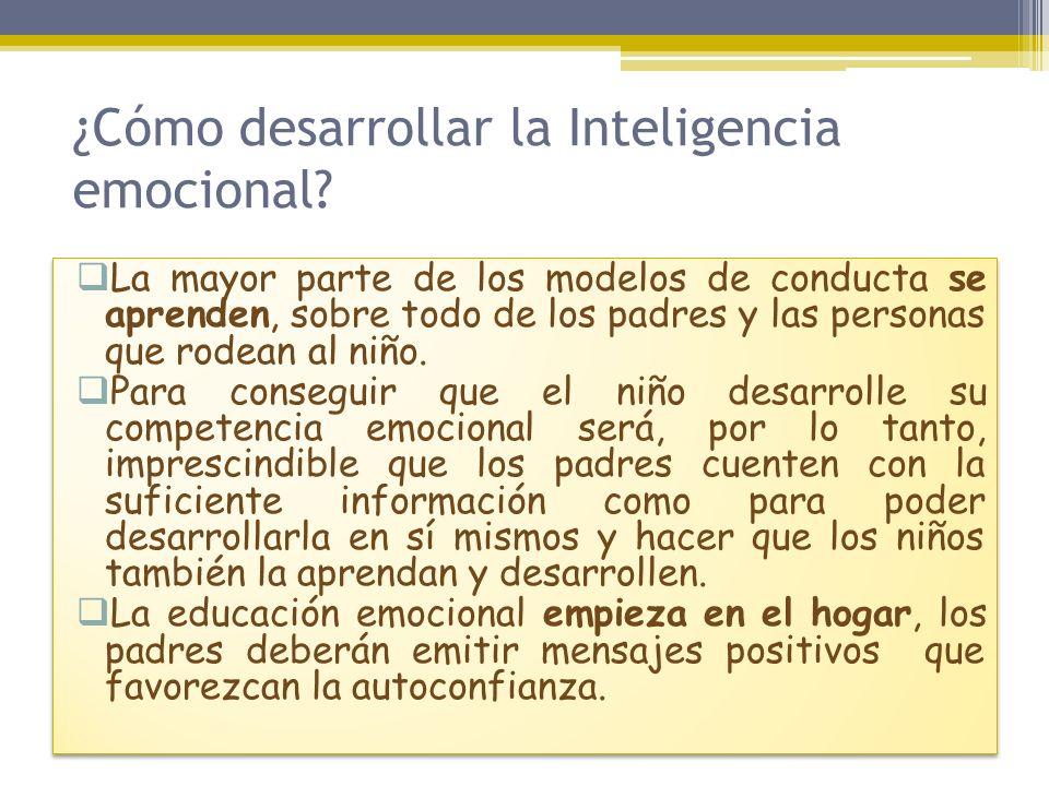 ¿Cómo desarrollar la Inteligencia emocional? La mayor parte de los modelos de conducta se aprenden, sobre todo de los padres y las personas que rodean