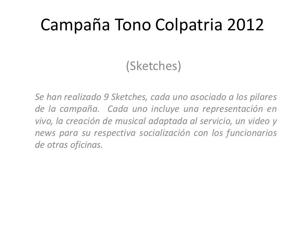 Campaña Tono Colpatria 2012 Se han realizado 9 Sketches, cada uno asociado a los pilares de la campaña. Cada uno incluye una representación en vivo, l