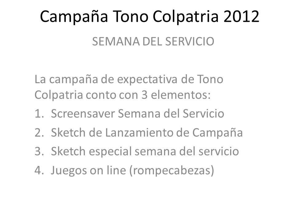 SEMANA DEL SERVICIO La campaña de expectativa de Tono Colpatria conto con 3 elementos: 1.Screensaver Semana del Servicio 2.Sketch de Lanzamiento de Ca