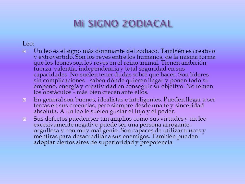 Leo: Un leo es el signo más dominante del zodiaco. También es creativo y extrovertido. Son los reyes entre los humanos, de la misma forma que los leon
