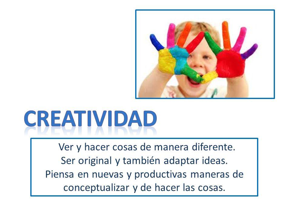 Ver y hacer cosas de manera diferente. Ser original y también adaptar ideas. Piensa en nuevas y productivas maneras de conceptualizar y de hacer las c