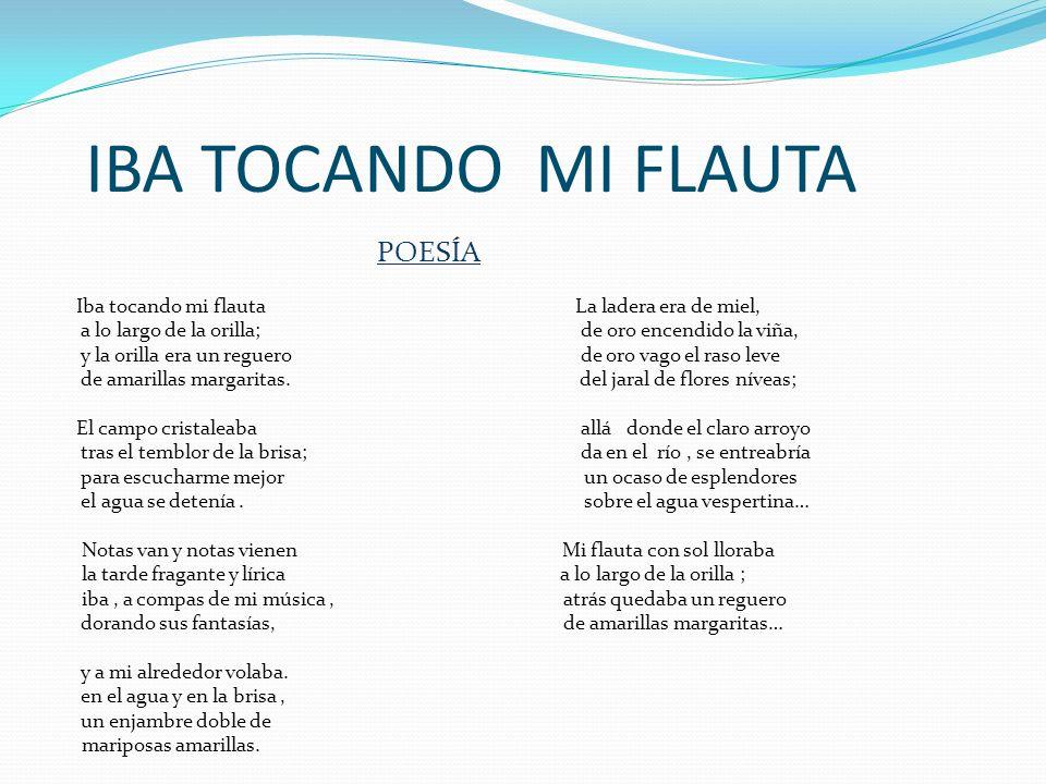 IBA TOCANDO LA FLAUTA EXPLICACIÓN: El poeta quiere comparar el atardecer con el sonido de una flauta.