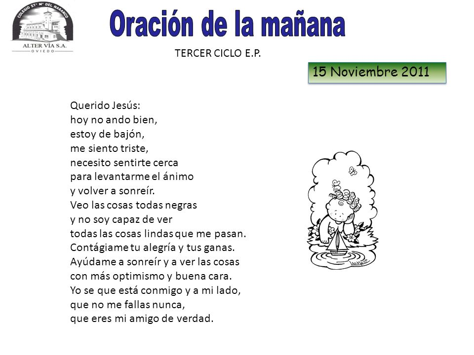 TERCER CICLO E.P. 15 Noviembre 2011 Querido Jesús: hoy no ando bien, estoy de bajón, me siento triste, necesito sentirte cerca para levantarme el ánim