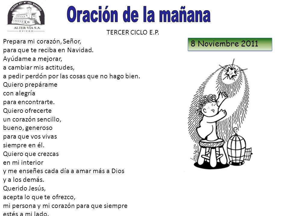 TERCER CICLO E.P. 8 Noviembre 2011 Prepara mi corazón, Señor, para que te reciba en Navidad. Ayúdame a mejorar, a cambiar mis actitudes, a pedir perdó