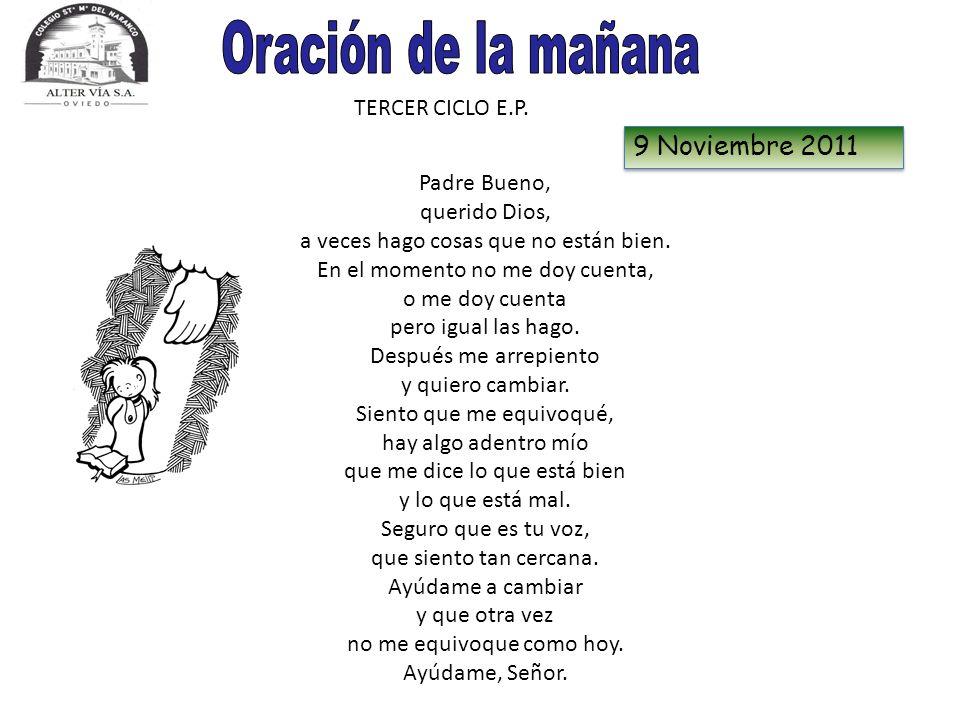 TERCER CICLO E.P. 9 Noviembre 2011 Padre Bueno, querido Dios, a veces hago cosas que no están bien. En el momento no me doy cuenta, o me doy cuenta pe