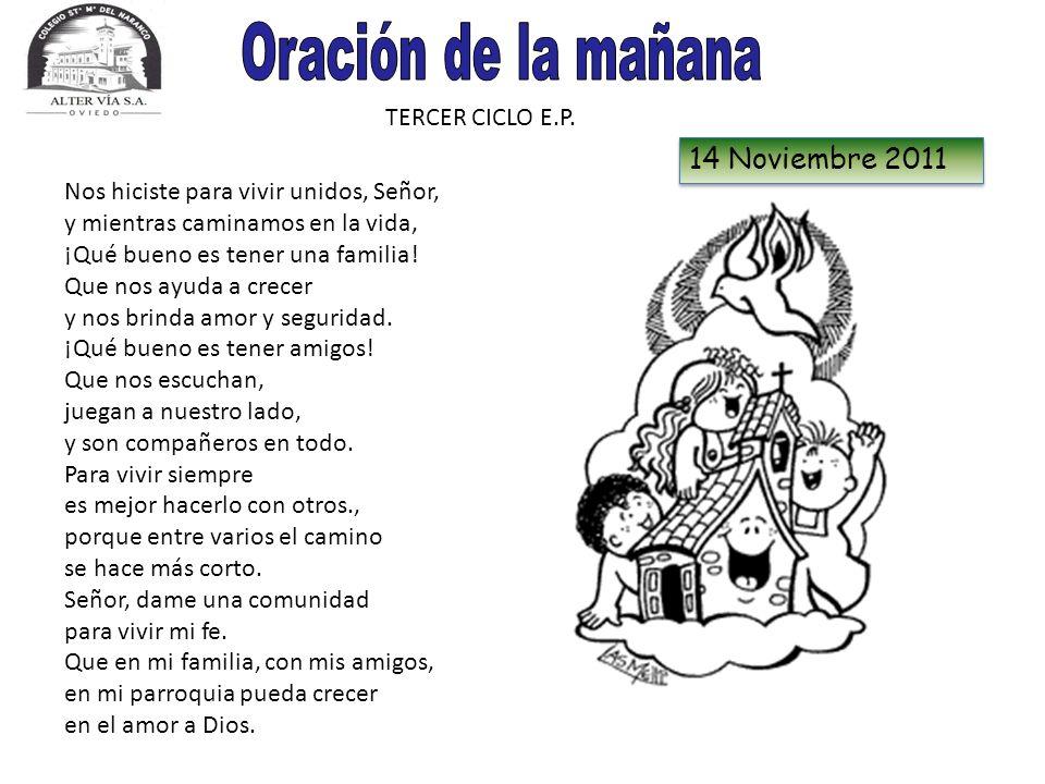 TERCER CICLO E.P. 14 Noviembre 2011 Nos hiciste para vivir unidos, Señor, y mientras caminamos en la vida, ¡Qué bueno es tener una familia! Que nos ay