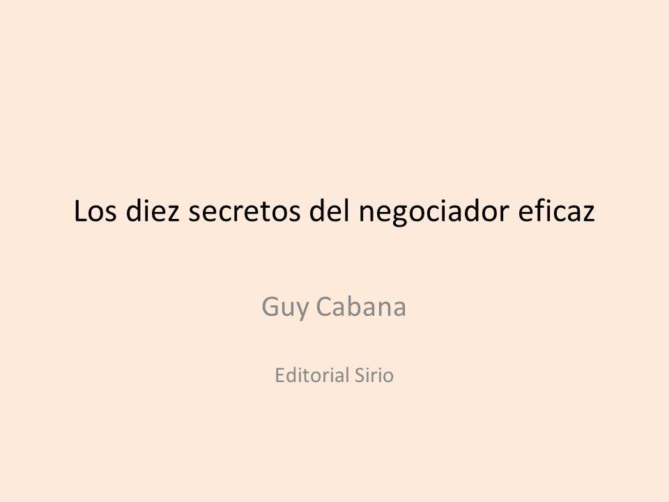 Los diez secretos del negociador eficaz Guy Cabana Editorial Sirio