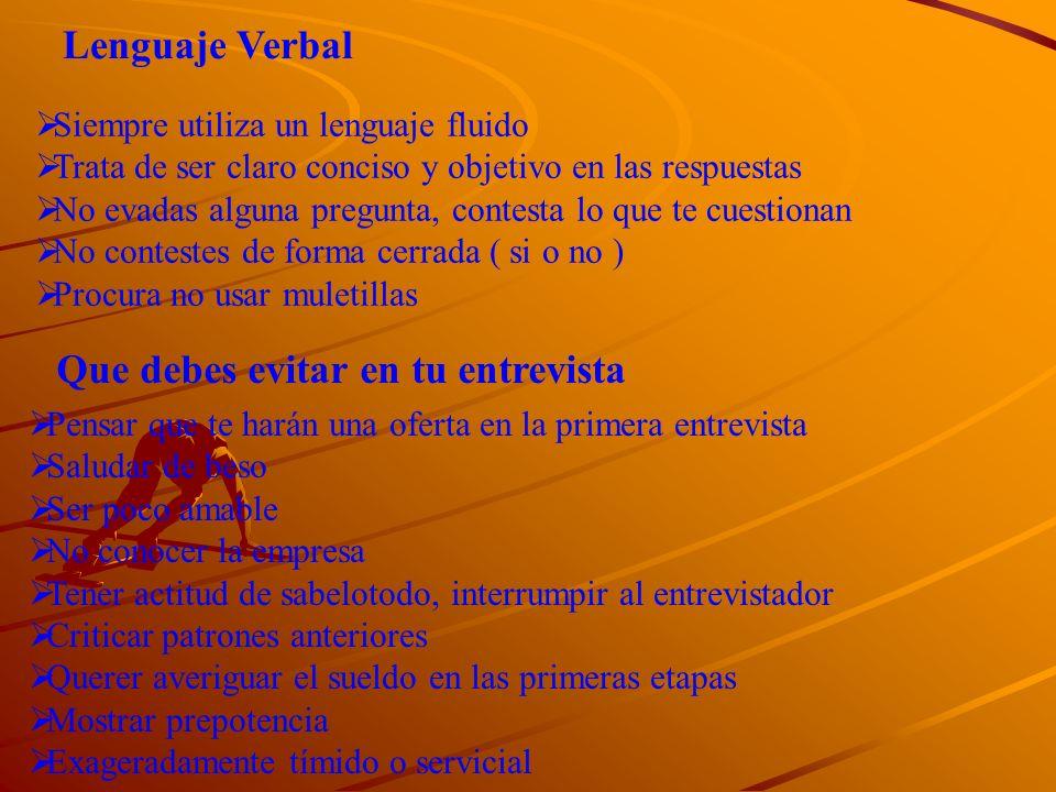 Lenguaje Verbal Siempre utiliza un lenguaje fluido Trata de ser claro conciso y objetivo en las respuestas No evadas alguna pregunta, contesta lo que