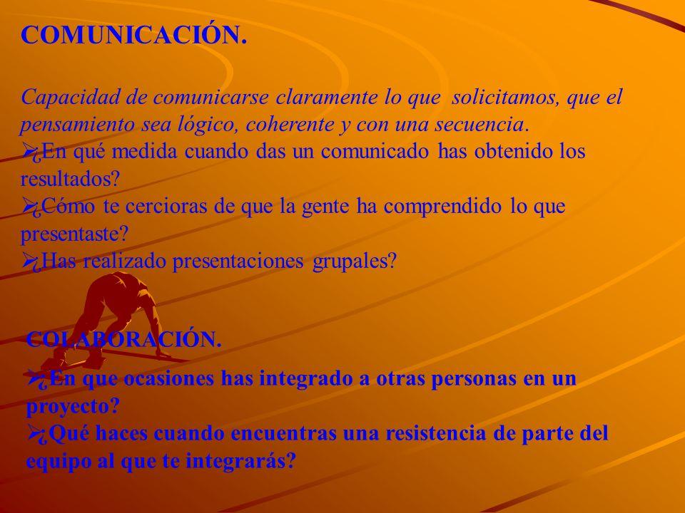 COMUNICACIÓN. Capacidad de comunicarse claramente lo que solicitamos, que el pensamiento sea lógico, coherente y con una secuencia. ¿En qué medida cua