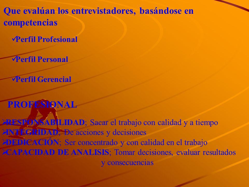 Que evalúan los entrevistadores, basándose en competencias Perfil Profesional Perfil Personal Perfil Gerencial PROFESIONAL RESPONSABILIDAD; Sacar el t