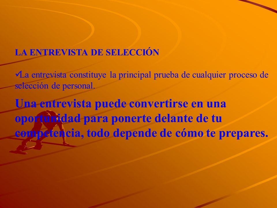 LA ENTREVISTA DE SELECCIÓN La entrevista constituye la principal prueba de cualquier proceso de selección de personal. Una entrevista puede convertirs