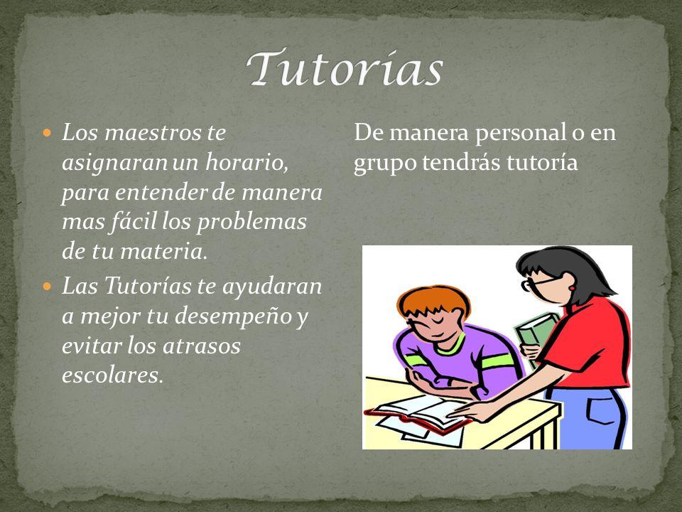Los maestros te asignaran un horario, para entender de manera mas fácil los problemas de tu materia. Las Tutorías te ayudaran a mejor tu desempeño y e
