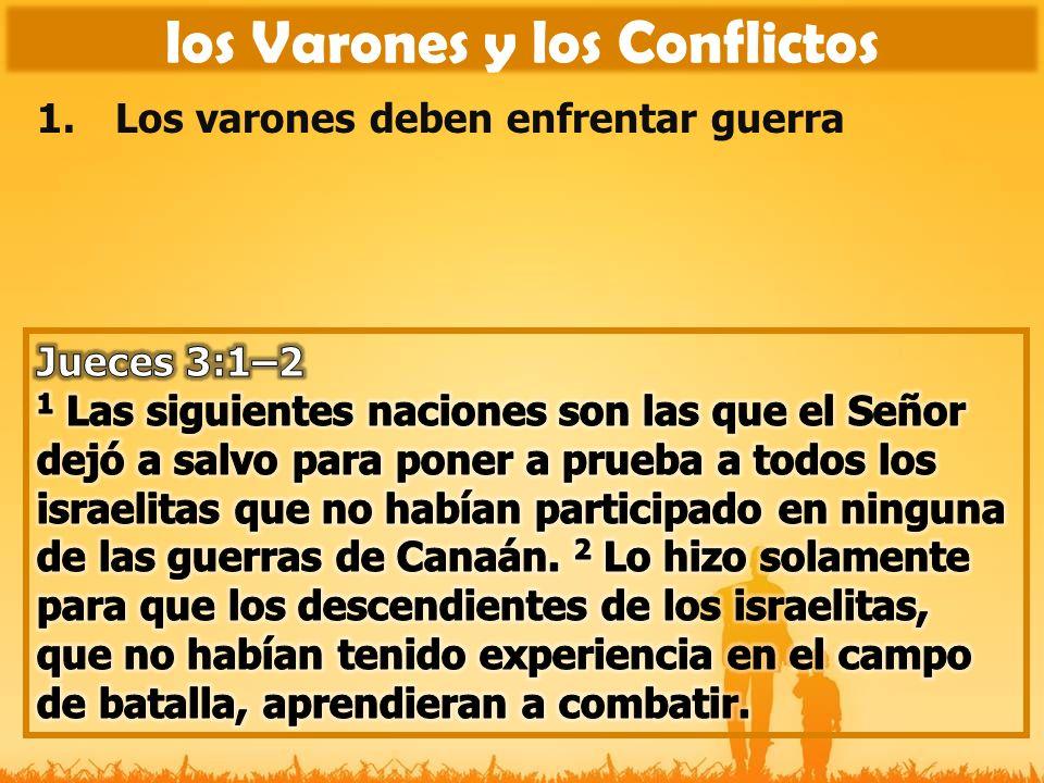 1.Los varones deben enfrentar guerra los Varones y los Conflictos