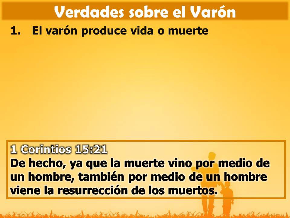 1.El varón produce vida o muerte 2.El varón debe adorar al Señor Verdades sobre el Varón