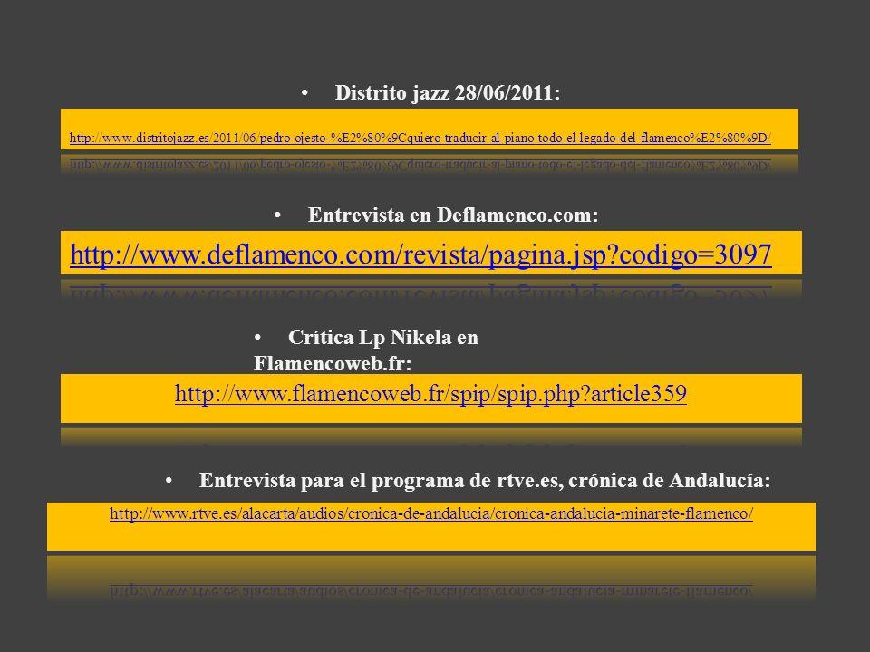 Distrito jazz 28/06/2011: Entrevista en Deflamenco.com: Crítica Lp Nikela en Flamencoweb.fr: Entrevista para el programa de rtve.es, crónica de Andalu