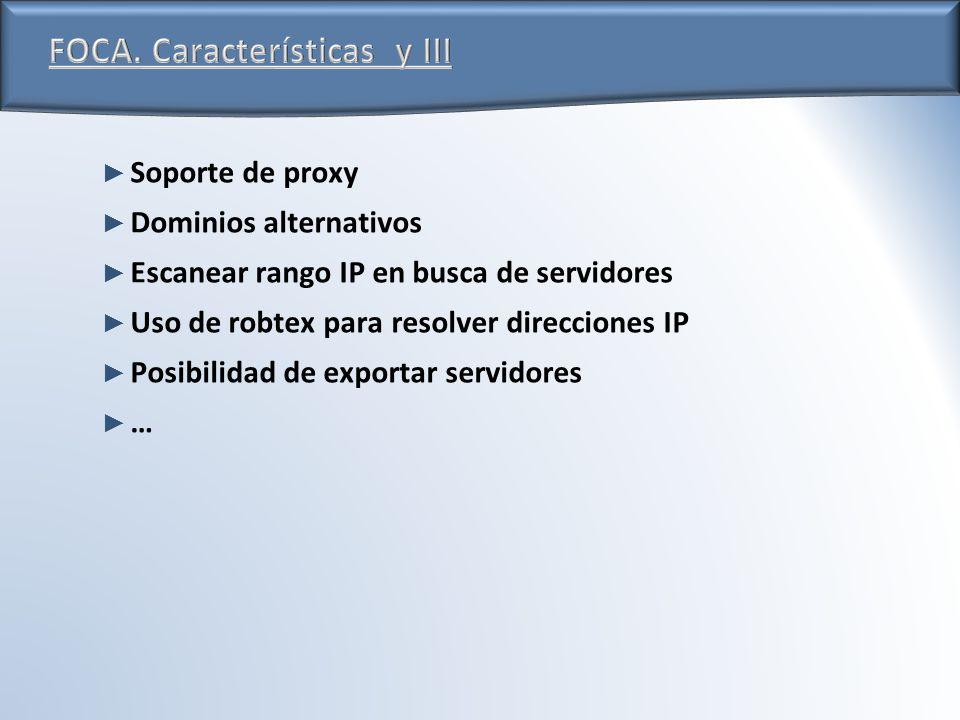 Soporte de proxy Dominios alternativos Escanear rango IP en busca de servidores Uso de robtex para resolver direcciones IP Posibilidad de exportar servidores …