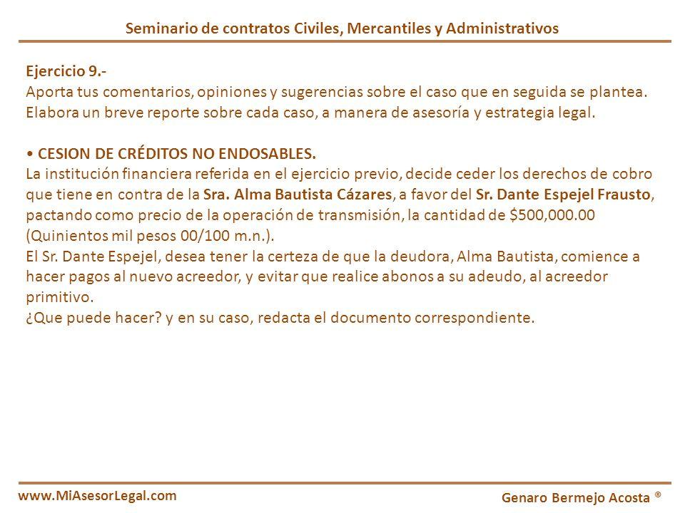 Seminario de contratos Civiles, Mercantiles y Administrativos Genaro Bermejo Acosta ® www.MiAsesorLegal.com Ejercicio 9.- Aporta tus comentarios, opin