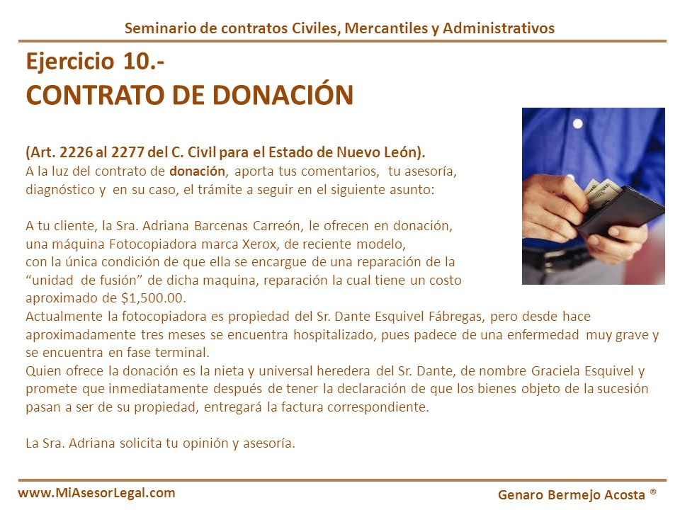 Seminario de contratos Civiles, Mercantiles y Administrativos Genaro Bermejo Acosta ® www.MiAsesorLegal.com Ejercicio 10.- CONTRATO DE DONACIÓN (Art.