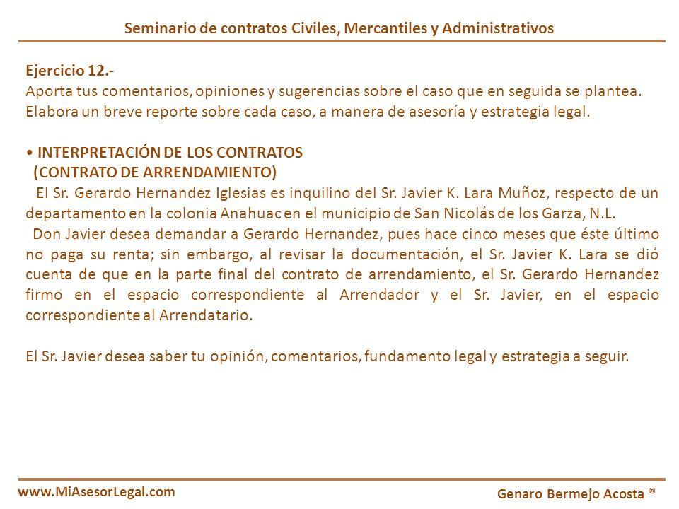 Seminario de contratos Civiles, Mercantiles y Administrativos Genaro Bermejo Acosta ® www.MiAsesorLegal.com Ejercicio 12.- Aporta tus comentarios, opi