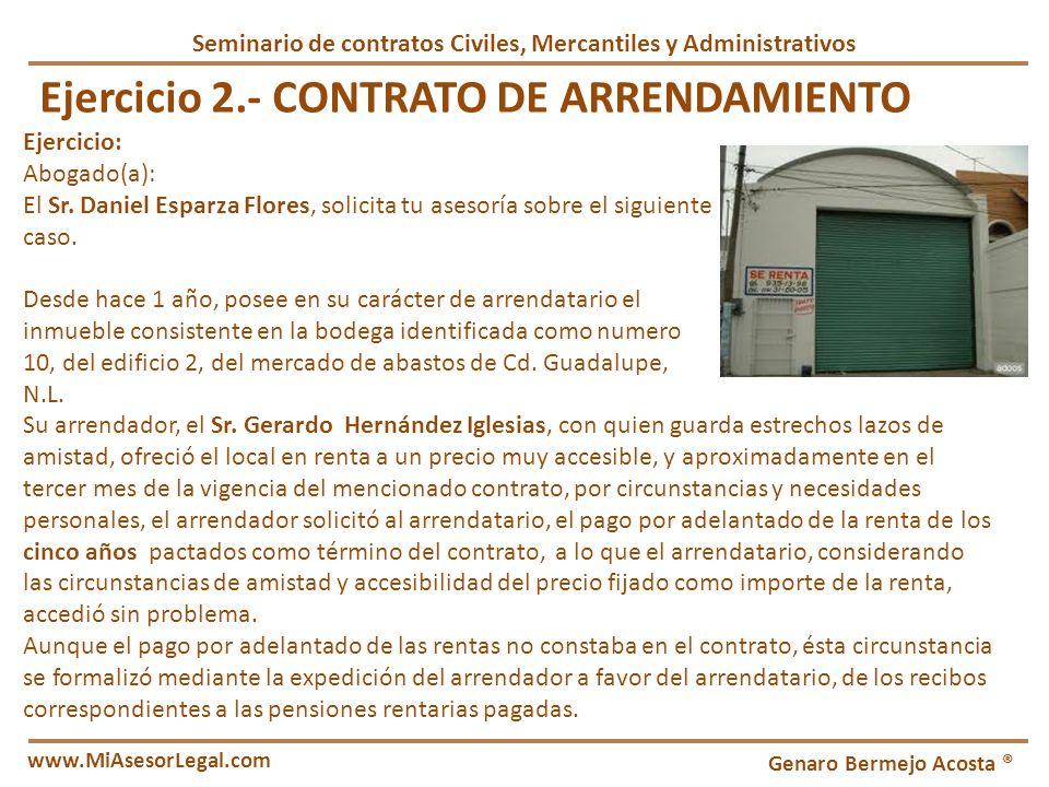 Genaro Bermejo Acosta ® www.MiAsesorLegal.com Inicio Ejercicio 2.- CONTRATO DE ARRENDAMIENTO Ejercicio: Abogado(a): El Sr. Daniel Esparza Flores, soli