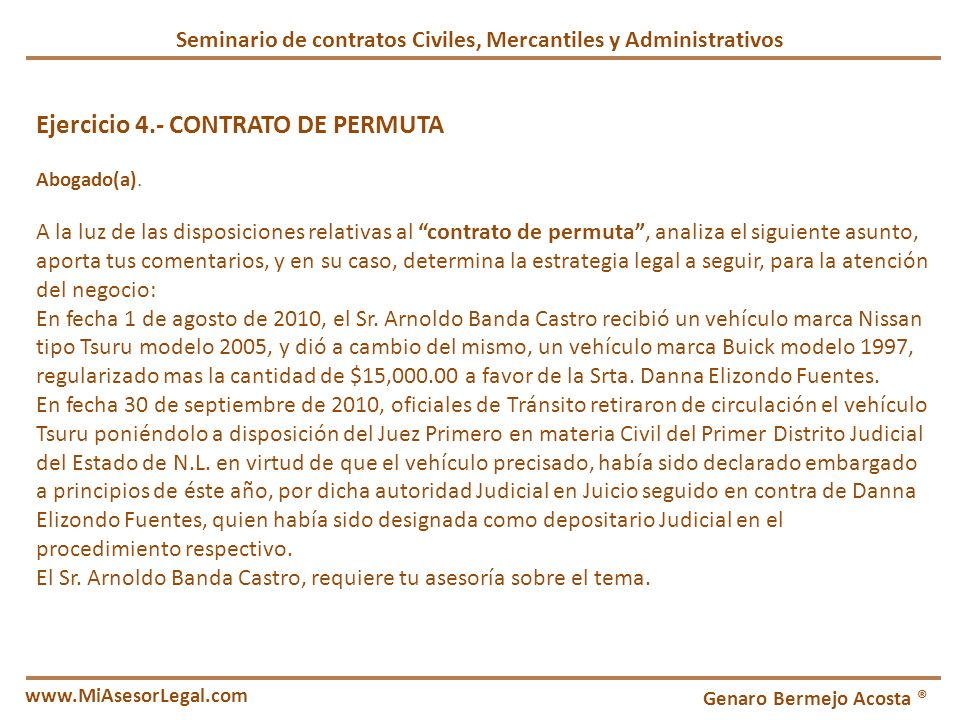 Genaro Bermejo Acosta ® www.MiAsesorLegal.com Ejercicio 4.- CONTRATO DE PERMUTA Abogado(a). A la luz de las disposiciones relativas al contrato de per