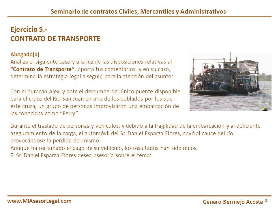 Seminario de contratos Civiles, Mercantiles y Administrativos Genaro Bermejo Acosta ® www.MiAsesorLegal.com Ejercicio 5.- CONTRATO DE TRANSPORTE Aboga