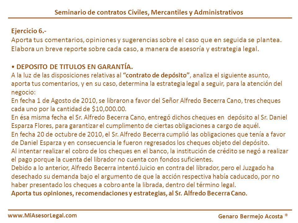 Seminario de contratos Civiles, Mercantiles y Administrativos Genaro Bermejo Acosta ® www.MiAsesorLegal.com Ejercicio 6.- Aporta tus comentarios, opin